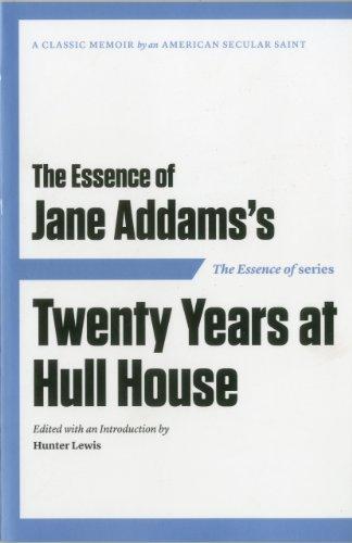 The Essence of ... Jane Addams's Twenty Years at Hull House