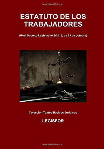 Estatuto de los Trabajadores: 4.ª edición (septiembre 2018). Colección Textos Básicos Jurídicos por Legisfor