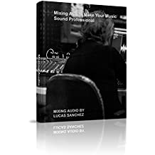 Mixing Audio: How To Make Your Music Sound Professional (Audio Engineer Book 1) (English Edition)