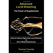(Advanced Lucid Dreaming - The Power of Supplements) By Thomas Yuschak (Author) Paperback on (Dec , 2006)