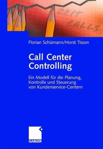 Call Center Controlling: Ein Modell für die Planung, Kontrolle und Steuerung von Kundenservice-Centern (German Edition) by Florian Schümann Horst Tisson(2006-03-15)