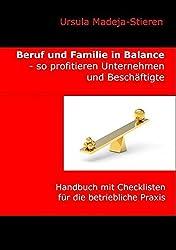 Beruf und Familie  in Balance - so profitieren Unternehmen und Beschäftigte: Handbuch mit Checklisten für die betriebliche Praxis