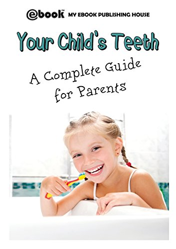 Your Child's Teeth - A Complete Guide for Parents