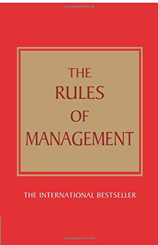 The Rules of Management: A definitive code for managerial success.