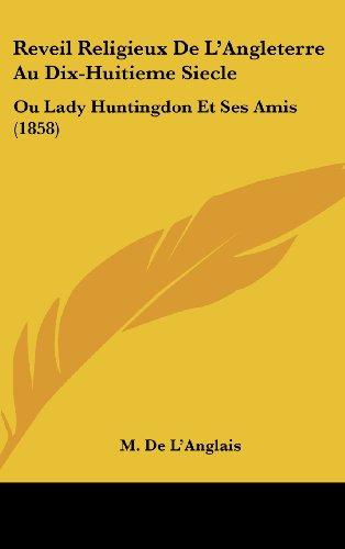 Reveil Religieux de L'Angleterre Au Dix-Huitieme Siecle: Ou Lady Huntingdon Et Ses Amis (1858)