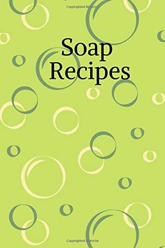 Soap Recipes: Notizbuch für Seifen- und Naturkosmetikrezepte * 120 Seiten * kariert * grün,...