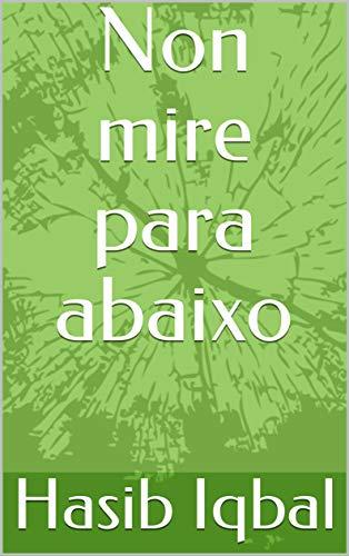 Non mire para abaixo (Galician Edition) por Hasib  Iqbal
