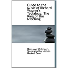 Guide to the Music of Richard Wagner's Tetralogy: The Ring of the Nibelung