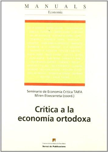Cr'tica a la econom'a ortodoxa (Manuals de la UAB) por Miren Etxezarreta Seminario de Econom'a Cr'tica TAIFA