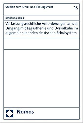 Verfassungsrechtliche Anforderungen an den Umgang mit Legasthenie und Dyskalkulie im allgemeinbildenden deutschen Schulsystem (Studien zum Schul- und Bildungsrecht, Band 15)