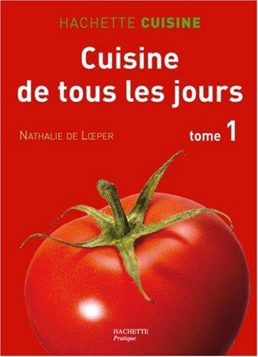 Cuisine de tous les jours : Tome 1, 550 Recettes du marché simples et rapides par Nathalie de Loeper