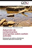 [(Adsorcion de Contaminantes Emergentes Sobre Carbon Activado)] [By (author) Garcia Rodriguez Juan ] published on (May, 2014)