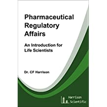 Pharmaceutical Regulatory Affairs: An Introduction for Life Scientists (Life After Life Science Book 2) (English Edition)
