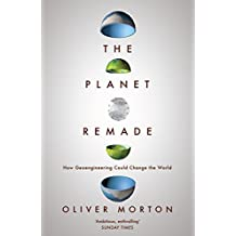 The Planet Remade: The Challenge of Imagining Deliberate Climate Change