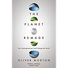 The Planet Remade: The Challenge of Imagining Deliberate Climate Change (English Edition)