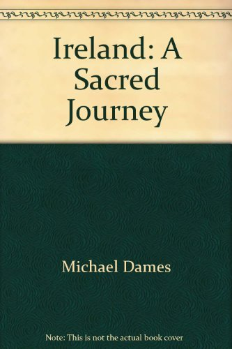 Ireland: A Sacred Journey by Michael Dames (2000-08-01)