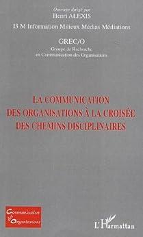 La communication des organisations à la croisée des chemins disciplinaires par [Alexis, Henri, Collectif]