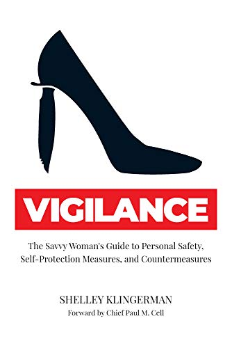 Vigilance: The Savvy Woman's Guide to Personal Safety, Self-Protection  Measures, and Countermeasures (English Edition)