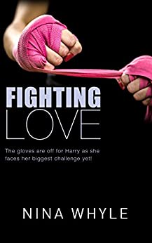 Fighting Love (An Action-Filled Romance): The gloves are off for Harry as she faces her biggest challenge yet! (English Edition) par [Whyle, Nina]