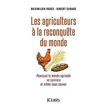 Les agriculteurs à la reconquête du monde: pourquoi le monde agricole va survivre et même nous sauver