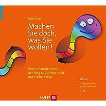 Machen Sie doch, was Sie wollen / Hörbuch: Wie ein Strudelwurm den Weg zu Zufriedenheit und Freiheit zeigt