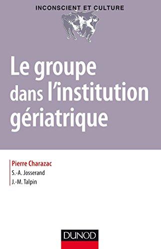 Le groupe dans l'institution gériatrique (Inconscient et Culture) par Pierre Charazac