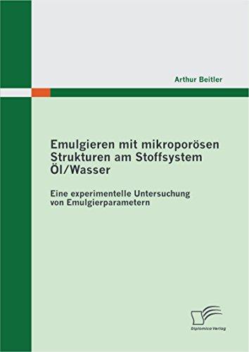 Emulgieren mit mikroporösen Strukturen am Stoffsystem Öl / Wasser: Eine experimentelle Untersuchung von Emulgierparametern -