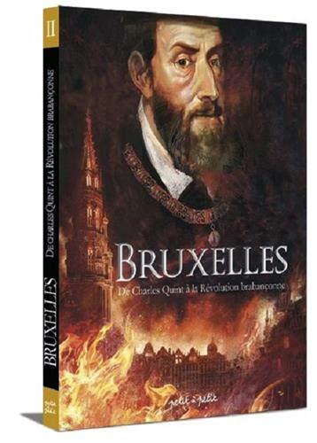 Bruxelles : Tome 2, De Charles Quint à la Révolution brabanconne par Arnaud de La Croix