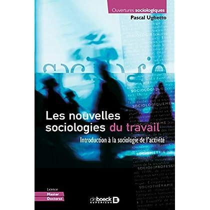 Les nouvelles sociologies du travail : Introduction à la sociologie de l'activité (Ouvertures sociologiques)