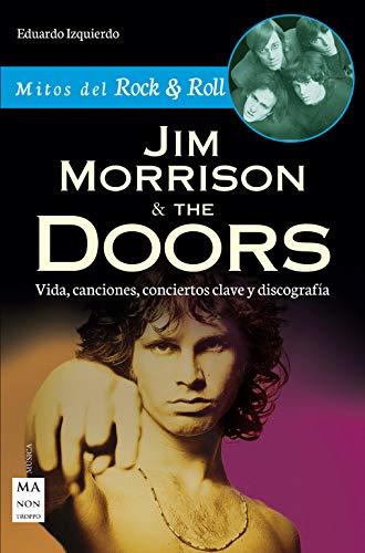 Jim Morrison & The Doors: Vida, canciones, conciertos clave y discografía (Mitos del Rock & Roll) por Eduardo Izquierdo