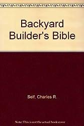 Backyard Builder's Bible