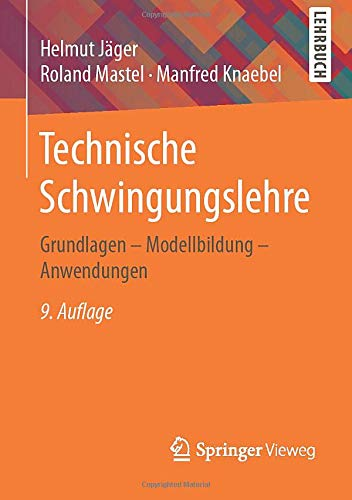 Technische Schwingungslehre: Grundlagen - Modellbildung - Anwendungen