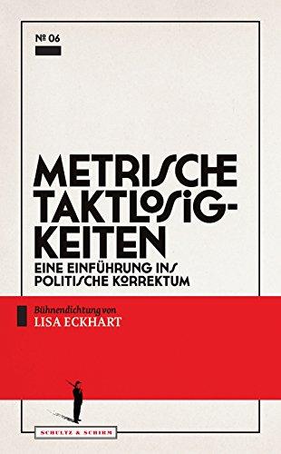 Preisvergleich Produktbild Metrische Taktlosigkeiten: Eine Einführung ins politische Korrektum (Theater-Edition Schultz & Schirm)