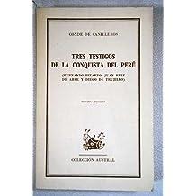 Tres testigos de la conquista del Perú (Hernando Pizarro, Juan Ruiz de Arce y...