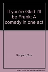 If you're Glad I'll be Frank: A comedy in one act