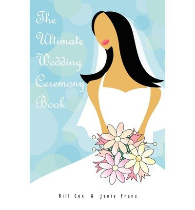 [(The Ultimate Wedding Ceremony Book)] [Author: Bill Cox] published on (January, 2008)