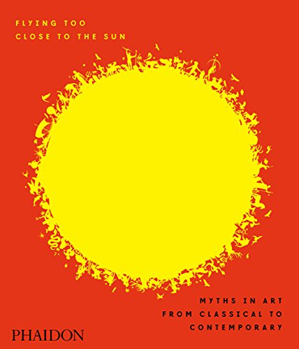 Flying too close to the sun : Myths in art from classical to contemporary par James Cahill