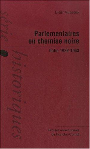 Parlementaires en chemise noire : Italie, 1922-1943 par Didier Musiedlak
