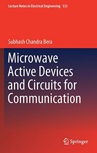 Microwave Active Devices and Circuits for Communication (Lecture Notes in Electrical Engineering, Band 533)