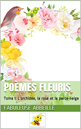 Poèmes Fleuris Tome I Lorchidée La Rose Et Le Perce Neige Ebook