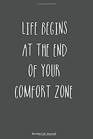 Bucket List Journal: Life Begins At The End of Your Comfort Zone. Record Your 100 Bucket List Ideas, Goals, Dreams & Deadlines in One Handy Journal Notebook.