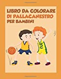 Libro Da Colorare Di Pallacanestro Per Bambini: Basketball Coloring Book for Kids