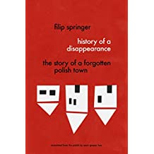History of a Disappearance: The Story of a Forgotten Polish Town (English Edition)