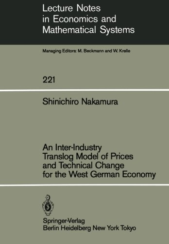 An Inter-Industry Translog Model of Prices and Technical Change for the West German Economy (Lecture Notes in Economics and Mathematical Systems) by S. Nakamura (1984-01-01)