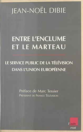 Lire Entre l'enclume et le marteau : Le Service public de la télévision dans l'Union européenne pdf ebook