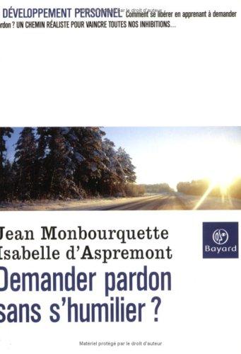 Demander pardon sans s'humilier par Jean Monbourquette, Isabelle d' Aspremont