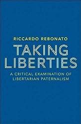 Taking Liberties: A Critical Examination of Libertarian Paternalism by R. Rebonato (2012-06-26)