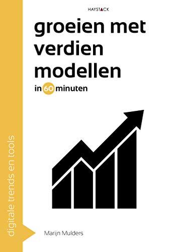 Groeien met verdienmodellen in 60 minuten (Digitale trends en tools in 60 minuten Book 32) (Dutch Edition)