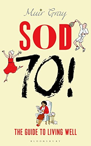 Sod Seventy!: Written by Muir Gray, 2015 Edition, Publisher: Bloomsbury Sport [Hardcover]