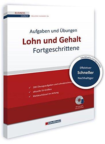 Lohn und Gehalt für Fortgeschrittene: Übungsbuch mit Lösungen (Business Coach)